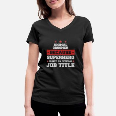 Dog Groomer Animal Groomer Because Superhero is not a job - Women's Organic V-Neck T-Shirt by Stanley & Stella