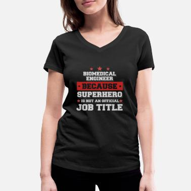 Biomedical Engineers Biomedical Engineer Because Superhero is not a job - Women's Organic V-Neck T-Shirt