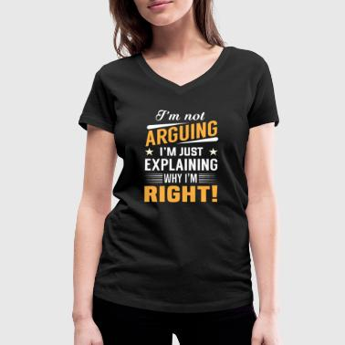 I'm not arguing i'm just explaining why i'm right! - Women's Organic V-Neck T-Shirt by Stanley & Stella