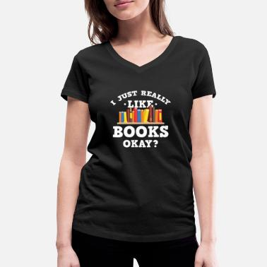 Almanac Cool I Just Really Like Books Okay? T-Shirt - Women's Organic V-Neck T-Shirt by Stanley & Stella