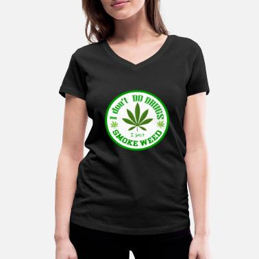 Under The Influence I DON'T DO DRUGS I JUST SMOKE WEED - T-SHIRTS - Frauen Bio-T-Shirt mit V-Ausschnitt von Stanley & Stella