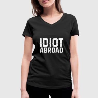 Abroad Idiot Abroad - Women's Organic V-Neck T-Shirt by Stanley & Stella
