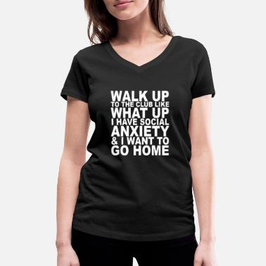 Up Walk Up To The Club Like What Up Social Anxiety - Women's Organic V-Neck T-Shirt