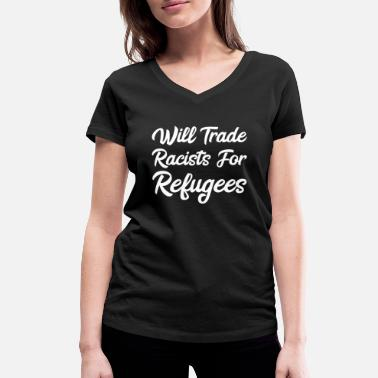 Welcome Will Trade Racists For Refugees - Refugees Welcome - Women's Organic V-Neck T-Shirt by Stanley & Stella