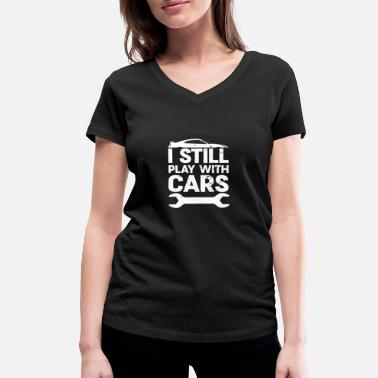 Auto Funny I Still Play With Cars Mechanical Work gift - Women's Organic V-Neck T-Shirt