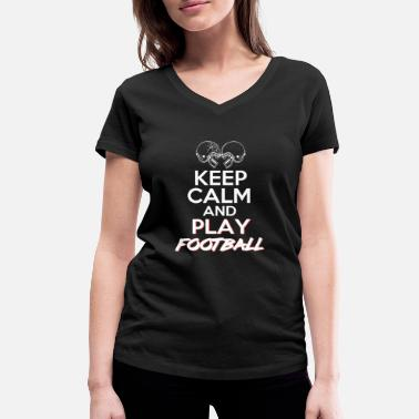 Keep Calm And Play Football KEEP CALM AND PLAY FOOTBALL - Women's Organic V-Neck T-Shirt by Stanley & Stella