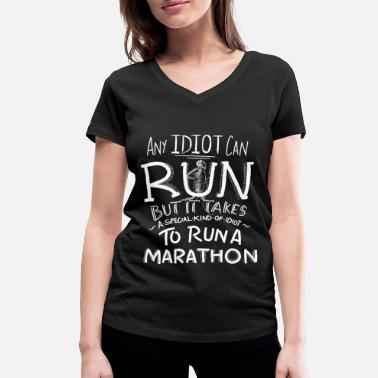 Idiots Quotes Marathon Runner Running Gift Funny Quotes Idiot - Women's Organic V-Neck T-Shirt by Stanley & Stella