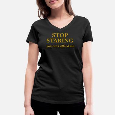 Stop Staring Stop staring - you can not afford me - Women's Organic V-Neck T-Shirt by Stanley & Stella