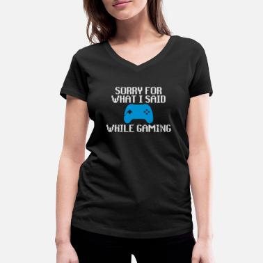 Mlg Sorry for what i said while gaming - Women's Organic V-Neck T-Shirt by Stanley & Stella