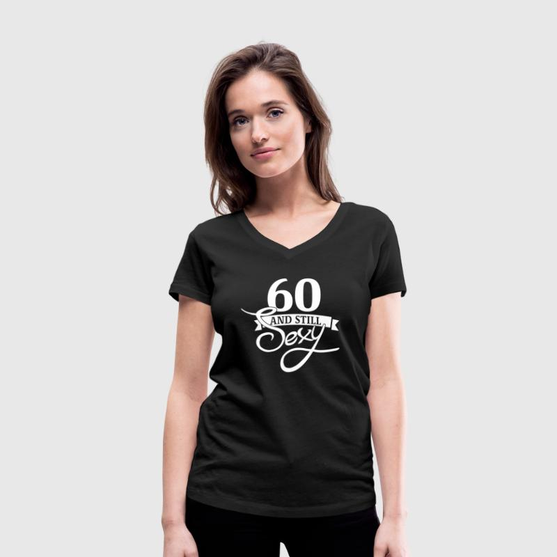 60 and still sexy - Women's Organic V-Neck T-Shirt by Stanley & Stella