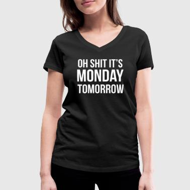 Oh shit it's MONDAY tomorrow - Women's Organic V-Neck T-Shirt by Stanley & Stella