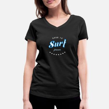 Born By The Sea Born to surf with the board gift sea - Women's Organic V-Neck T-Shirt by Stanley & Stella