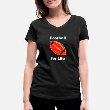 Football Is Life Football for Life, American Football - Women's Organic V-Neck T-Shirt by Stanley & Stella