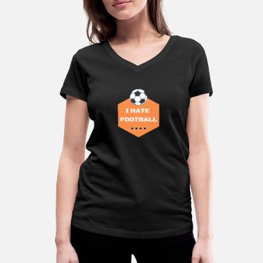 Hate Football I HATE FOOTBALL - Women's Organic V-Neck T-Shirt by Stanley & Stella