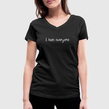 I hate everyone - Women's Organic V-Neck T-Shirt by Stanley & Stella