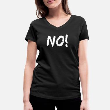 Just Say No Just say NO - NO! - Women's Organic V-Neck T-Shirt by Stanley & Stella