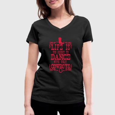Life is too short to dance - Cowboys - T-shirt bio col V Stanley & Stella Femme