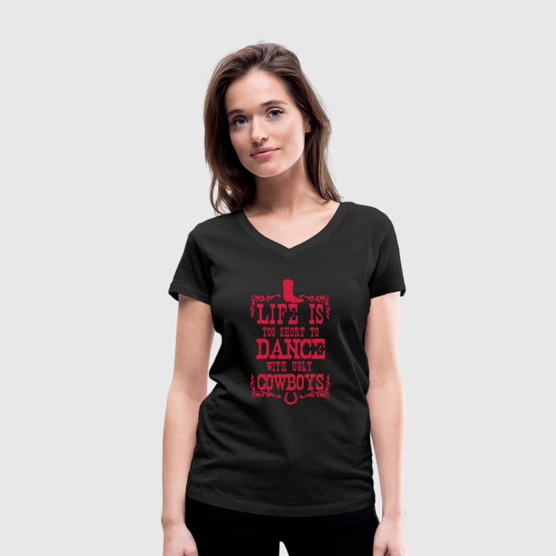 Life is too short to dance - Cowboys - Women's Organic V-Neck T-Shirt by Stanley & Stella