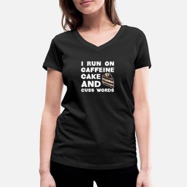 Funny Running Cake I run on Caffeine, Cake and Cuss Words - Women's Organic V-Neck T-Shirt by Stanley & Stella