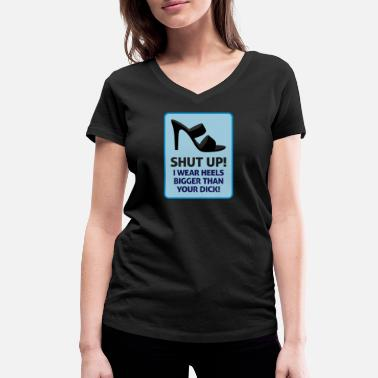 Heels Bigger Than Your Dick My High Heels Are Bigger Than Your Dick! - Women's Organic V-Neck T-Shirt by Stanley & Stella
