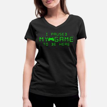 Pause Gamer Shirt I Paused My Game - Women's Organic V-Neck T-Shirt by Stanley & Stella