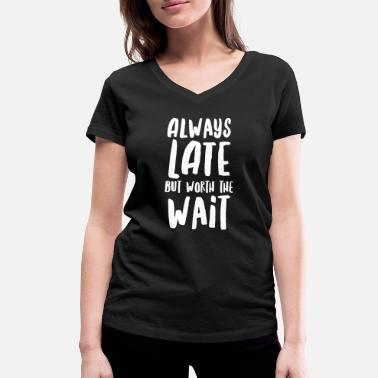 But Always Late But Worth The Wait - T-shirt bio col V Femme
