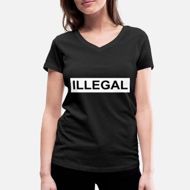 Illegal Illegal - Women's Organic V-Neck T-Shirt by Stanley & Stella