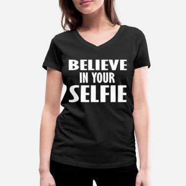Believe In Your Selfie believe in your - Women's Organic V-Neck T-Shirt by Stanley & Stella