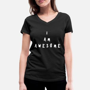 I Am Awesome I AM AWESOME I'm super funny funny - Women's Organic V-Neck T-Shirt by Stanley & Stella