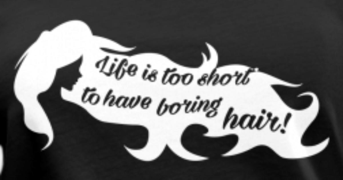 Life Is Too Short For Boring Hair Vrouwen V Hals T Shirt Spreadshirt
