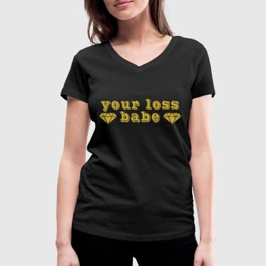 your loss babe - Women's Organic V-Neck T-Shirt by Stanley & Stella