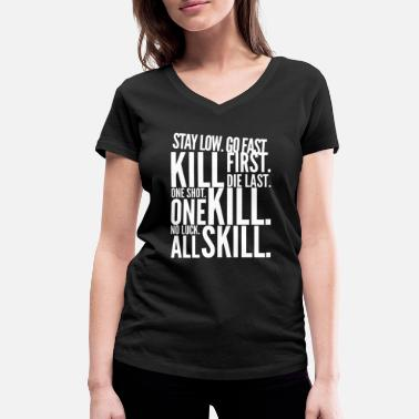 Shot Stay Low Go Fast Kill First The Last Without Shot - Women's Organic V-Neck T-Shirt