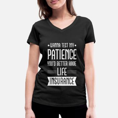 Insurance Funny Test My Patience gift - Women's Organic V-Neck T-Shirt