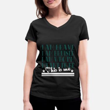 Brave I am Brave I am Bruised Tshirt I Am Me Let Me Be - Women's Organic V-Neck T-Shirt
