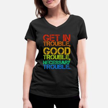 Trouble GET IN TROUBLE GOOD TROUBLE NECESSARY TROUBLE - Women's Organic V-Neck T-Shirt