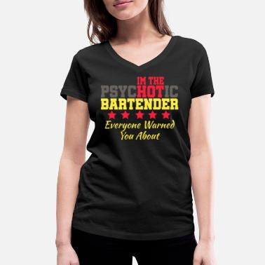 Bartender psychotic bartender Shots Party Alcohol trust me Bartender Beer Waiter Liquor Bistro Glass Tequila - Women's Organic V-Neck T-Shirt