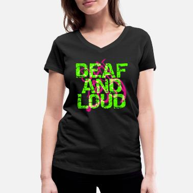 Loud Deaf and loud - Women's Organic V-Neck T-Shirt