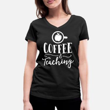 Teaching Coffee And Teaching Teacher Gift Principal School - Women's Organic V-Neck T-Shirt