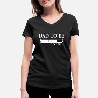 Idea DAD TO BE LOADING Expectant fathers gift idea - Women's Organic V-Neck T-Shirt