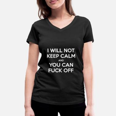 Calm Funny sayings Keep calm fuck off annoyed - Women's Organic V-Neck T-Shirt
