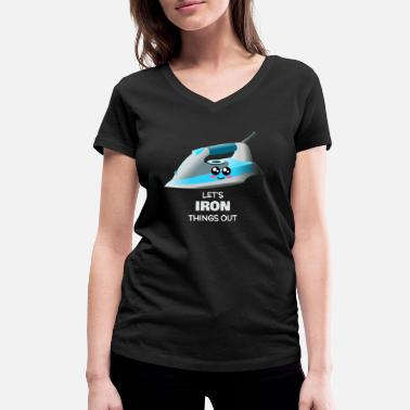Ironie Iron Iron Things Out Funny Iron Pun - T-shirt bio col V Femme