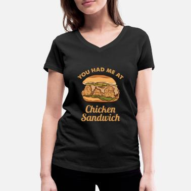 Sandwich You Had Me At Chicken Sandwich For Chicken Lover - Women's Organic V-Neck T-Shirt