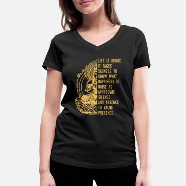 Ironic Quotes Life Is Ironic Buddha Quote - Women's Organic V-Neck T-Shirt