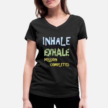Inhale Inhale Exhale mission completed - Women's Organic V-Neck T-Shirt