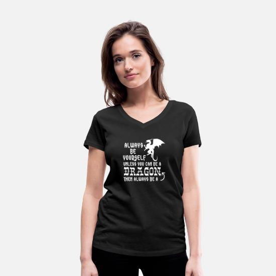 Quote T-Shirts - Always Be Yourself Unless You Can Be A Dragon - Women's Organic V-Neck T-Shirt black