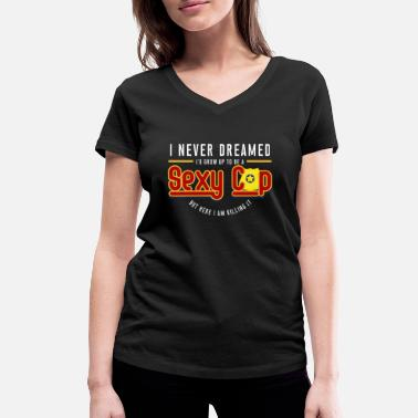 Policeman I Never Dreamed To Be A Sexy Cop I Police Officer - Women's Organic V-Neck T-Shirt