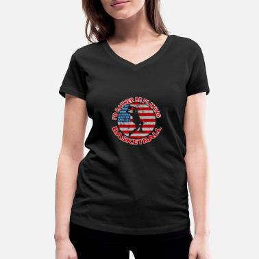 Is Basketball Shirt - USA Flag - I'd Rather Be Playin - Frauen Bio T-Shirt mit V-Ausschnitt