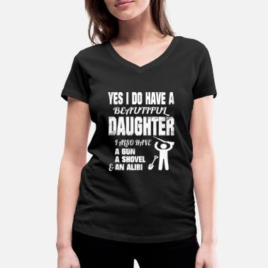 Daughter Yes I Can Have A Daughter Dad Mom Daddy - Women's Organic V-Neck T-Shirt