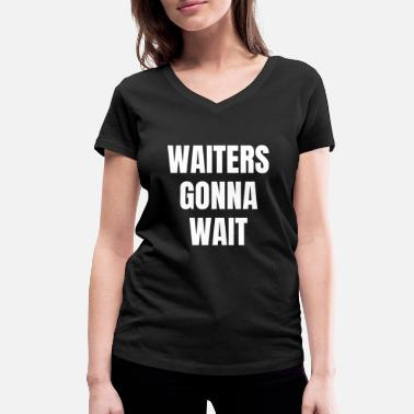 Wait Waiters will wait Wait waiters will wait - Women's Organic V-Neck T-Shirt