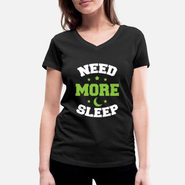 Need Need More Sleep - Women's Organic V-Neck T-Shirt